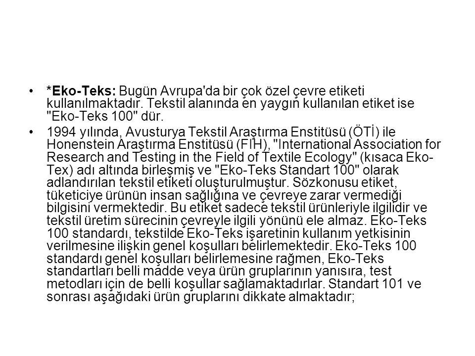 *Eko-Teks: Bugün Avrupa'da bir çok özel çevre etiketi kullanılmaktadır. Tekstil alanında en yaygın kullanılan etiket ise