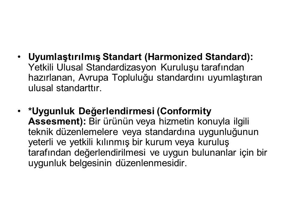 Uyumlaştırılmış Standart (Harmonized Standard): Yetkili Ulusal Standardizasyon Kuruluşu tarafından hazırlanan, Avrupa Topluluğu standardını uyumlaştır