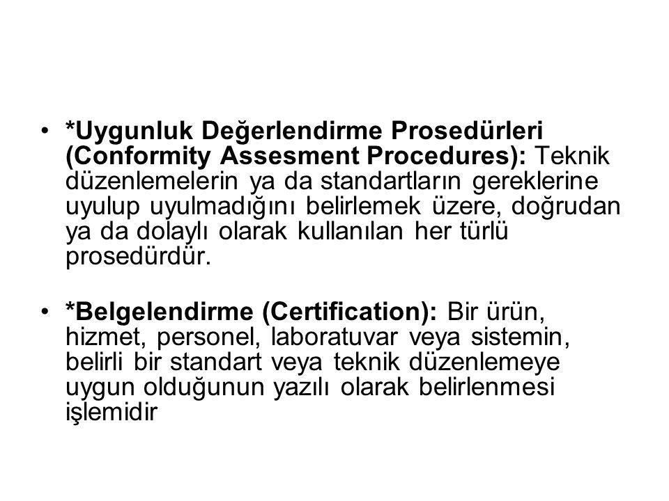 *Uygunluk Değerlendirme Prosedürleri (Conformity Assesment Procedures): Teknik düzenlemelerin ya da standartların gereklerine uyulup uyulmadığını beli