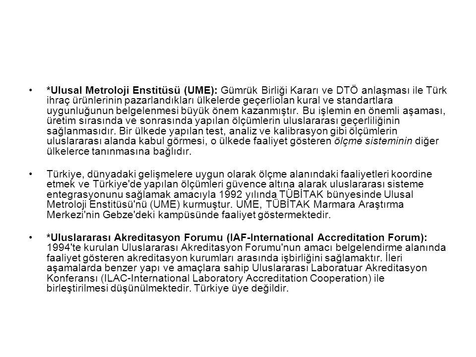 *Ulusal Metroloji Enstitüsü (UME): Gümrük Birliği Kararı ve DTÖ anlaşması ile Türk ihraç ürünlerinin pazarlandıkları ülkelerde geçerliolan kural ve st