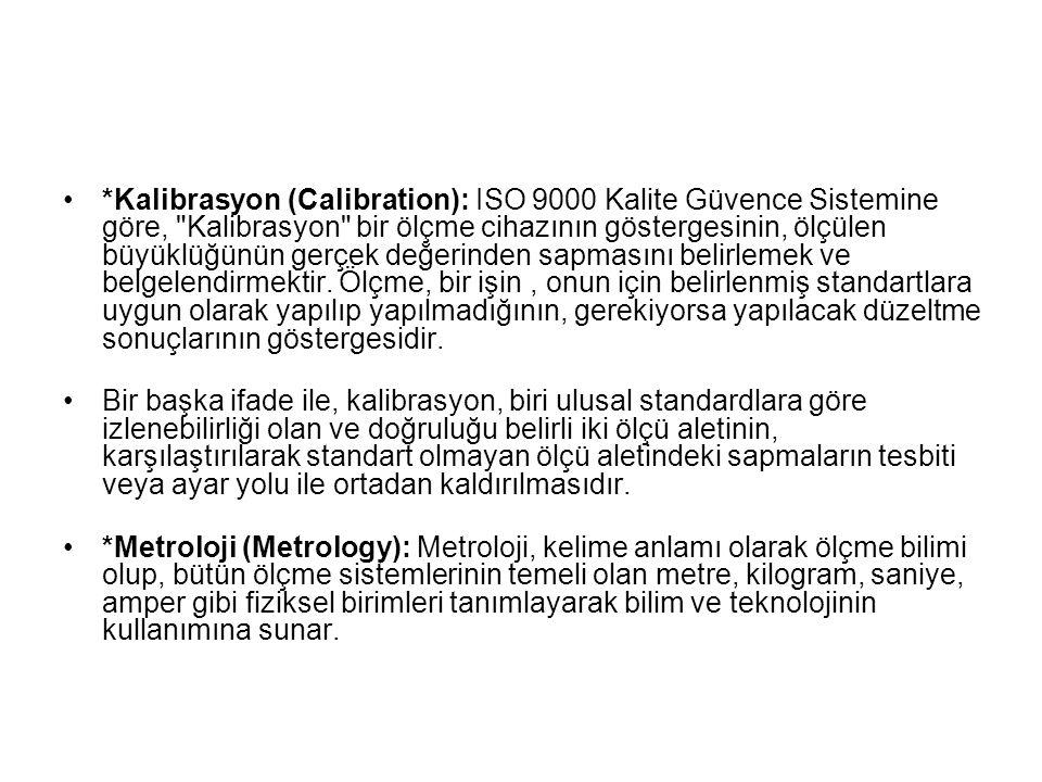 *Kalibrasyon (Calibration): ISO 9000 Kalite Güvence Sistemine göre,