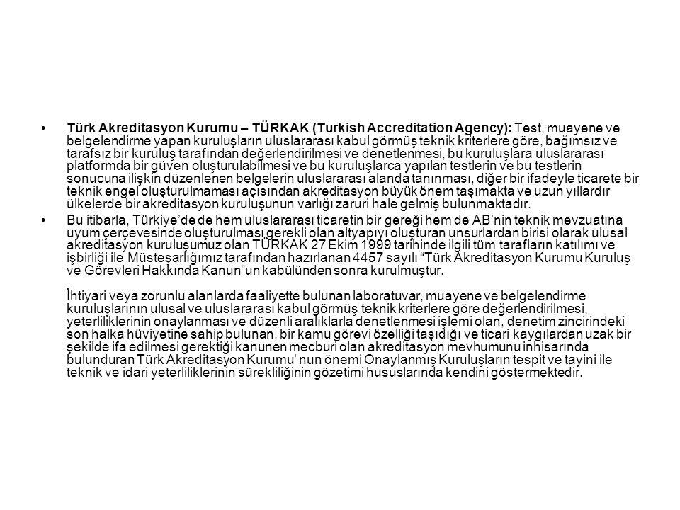 Türk Akreditasyon Kurumu – TÜRKAK (Turkish Accreditation Agency): Test, muayene ve belgelendirme yapan kuruluşların uluslararası kabul görmüş teknik k
