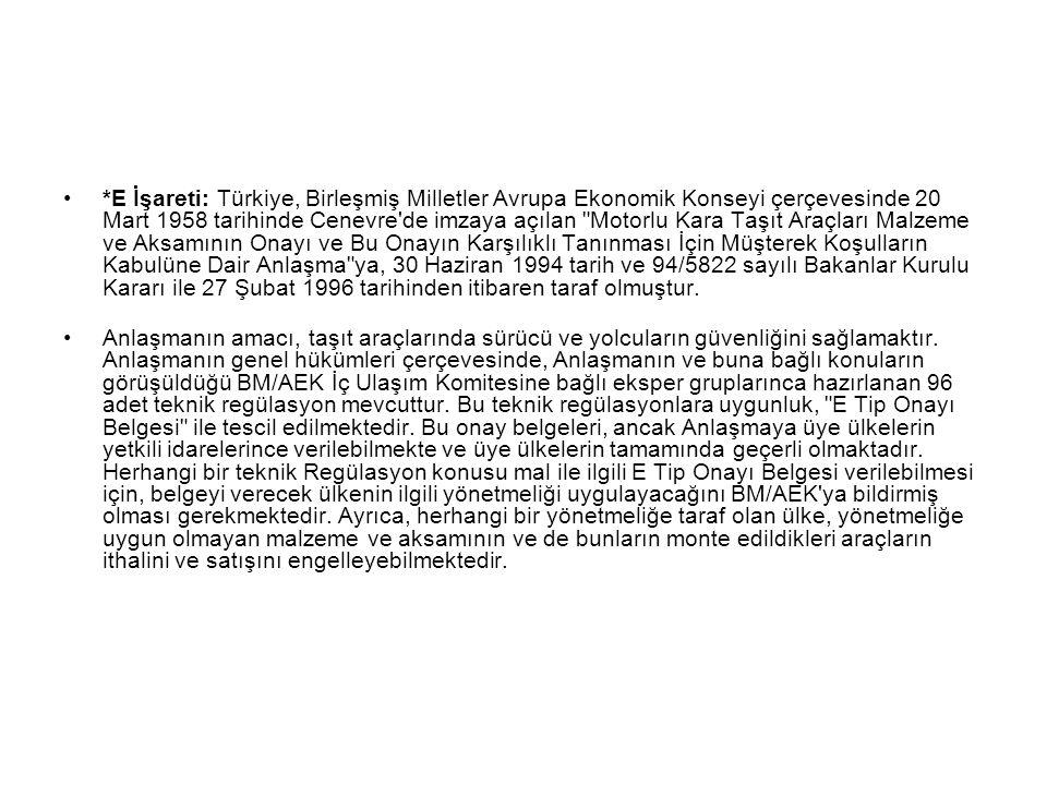 *E İşareti: Türkiye, Birleşmiş Milletler Avrupa Ekonomik Konseyi çerçevesinde 20 Mart 1958 tarihinde Cenevre'de imzaya açılan