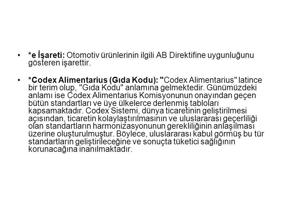 *e İşareti: Otomotiv ürünlerinin ilgili AB Direktifine uygunluğunu gösteren işarettir. *Codex Alimentarius (Gıda Kodu):