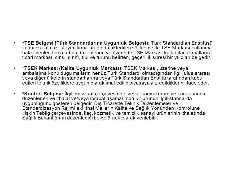 *TSE Belgesi (Türk Standartlarına Uygunluk Belgesi): Türk Standardları Enstitüsü ve marka almak isteyen firma arasında aktedilen sözleşme ile TSE Mark