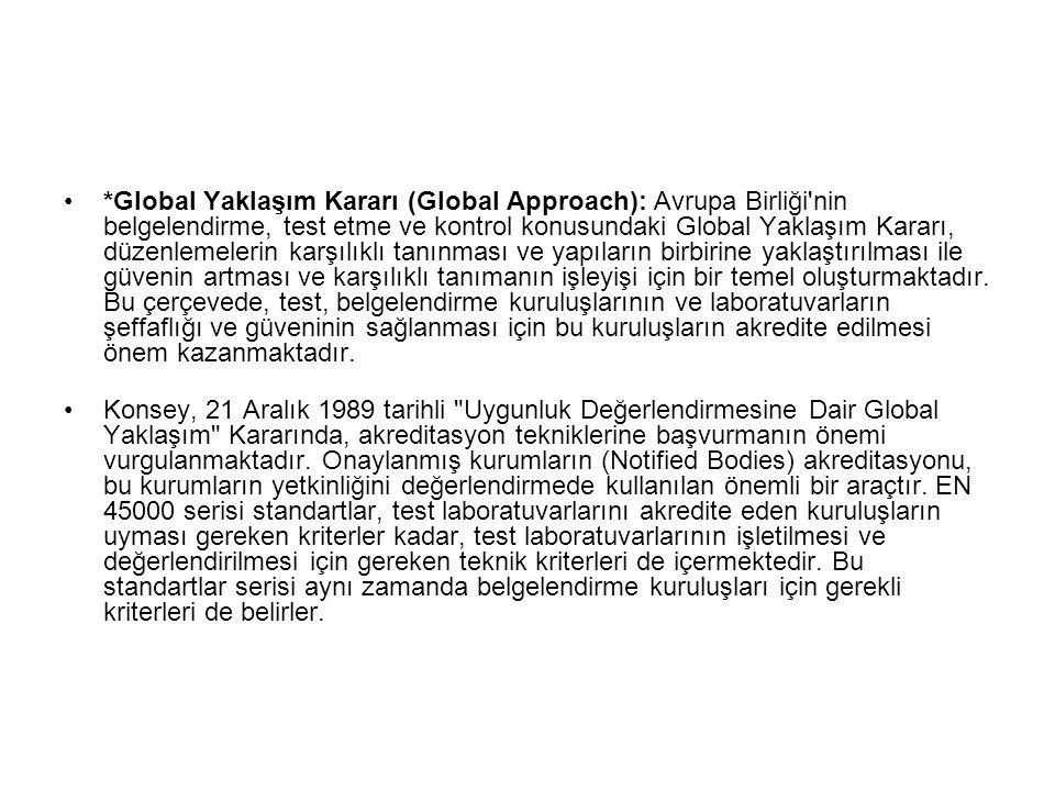 *Global Yaklaşım Kararı (Global Approach): Avrupa Birliği'nin belgelendirme, test etme ve kontrol konusundaki Global Yaklaşım Kararı, düzenlemelerin k
