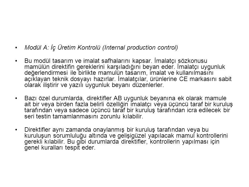 Modül A: İç Üretim Kontrolü (Internal production control) Bu modül tasarım ve imalat safhalarını kapsar. İmalatçı sözkonusu mamülün direktifin gerekle