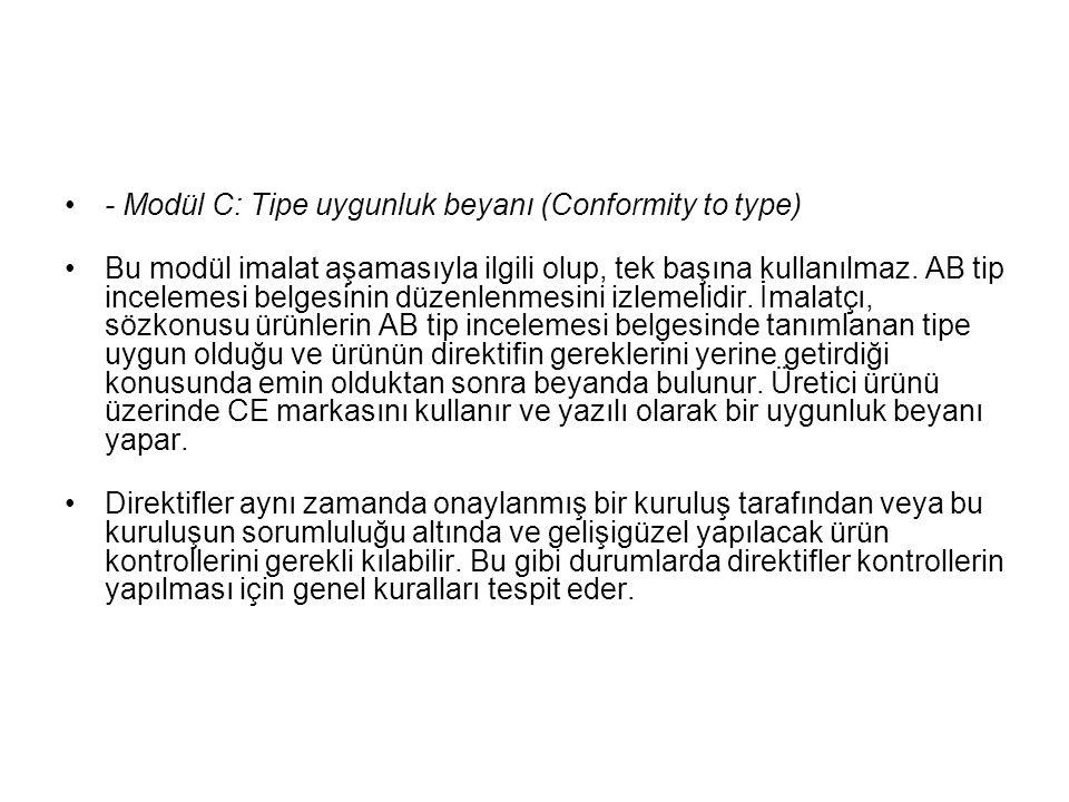 - Modül C: Tipe uygunluk beyanı (Conformity to type) Bu modül imalat aşamasıyla ilgili olup, tek başına kullanılmaz. AB tip incelemesi belgesinin düze