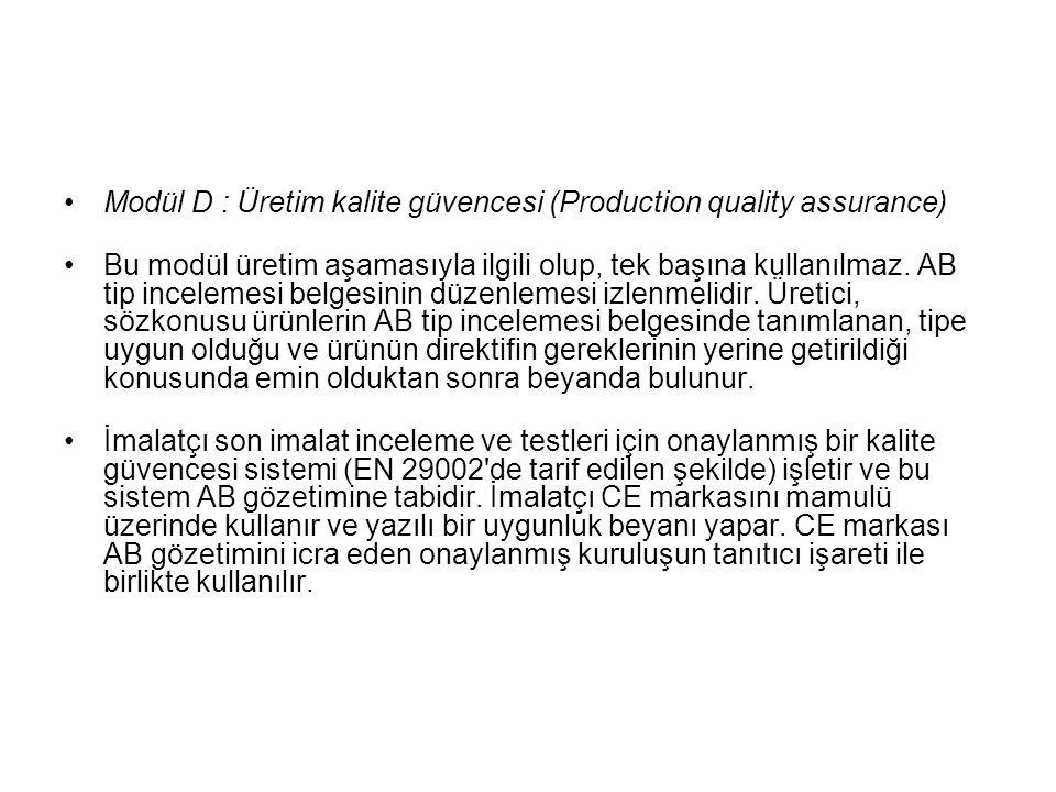 Modül D : Üretim kalite güvencesi (Production quality assurance) Bu modül üretim aşamasıyla ilgili olup, tek başına kullanılmaz. AB tip incelemesi bel
