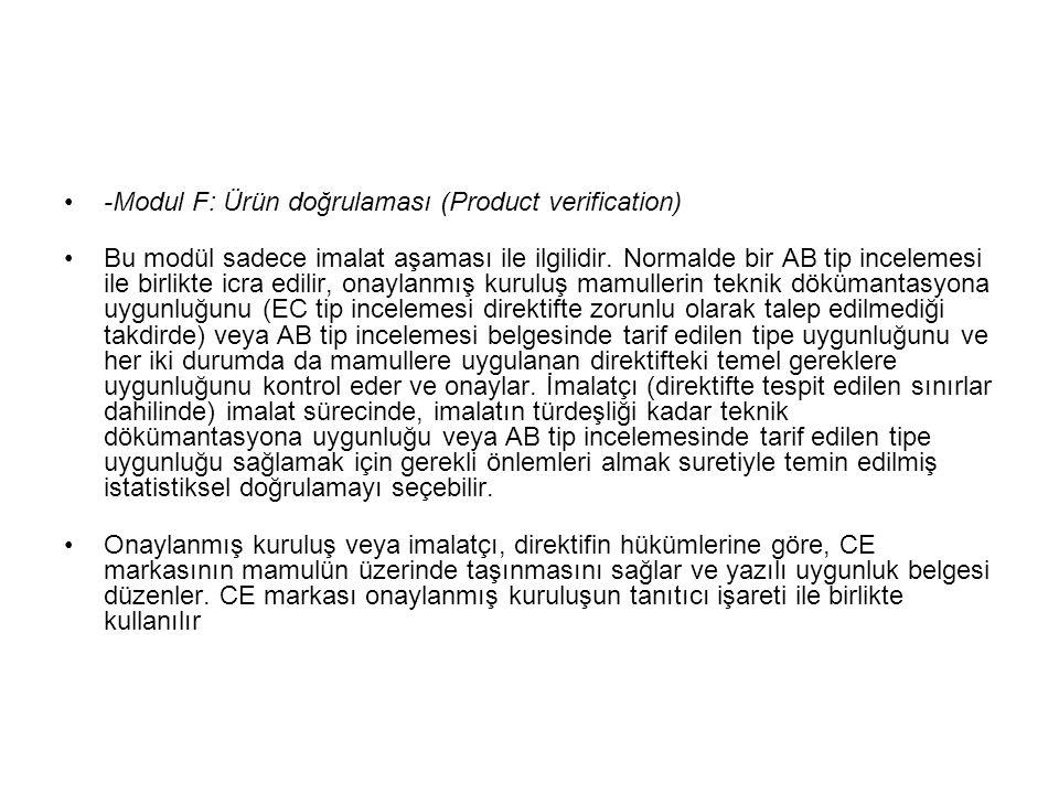 -Modul F: Ürün doğrulaması (Product verification) Bu modül sadece imalat aşaması ile ilgilidir. Normalde bir AB tip incelemesi ile birlikte icra edili