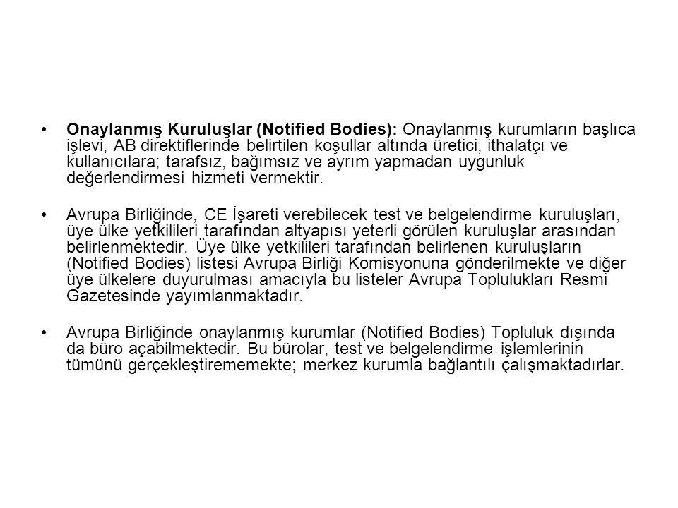 Onaylanmış Kuruluşlar (Notified Bodies): Onaylanmış kurumların başlıca işlevi, AB direktiflerinde belirtilen koşullar altında üretici, ithalatçı ve ku