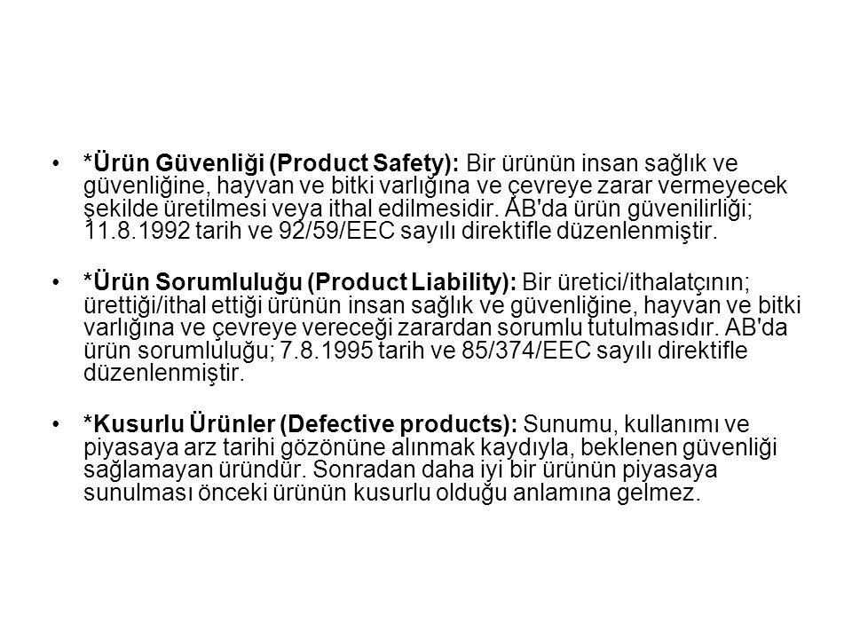 *Ürün Güvenliği (Product Safety): Bir ürünün insan sağlık ve güvenliğine, hayvan ve bitki varlığına ve çevreye zarar vermeyecek şekilde üretilmesi vey