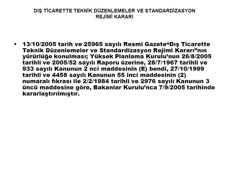 """DIŞ TİCARETTE TEKNİK DÜZENLEMELER VE STANDARDİZASYON REJİMİ KARARI 13/10/2005 tarih ve 25965 sayılı Resmi Gazete""""Dış Ticarette Teknik Düzenlemeler ve"""