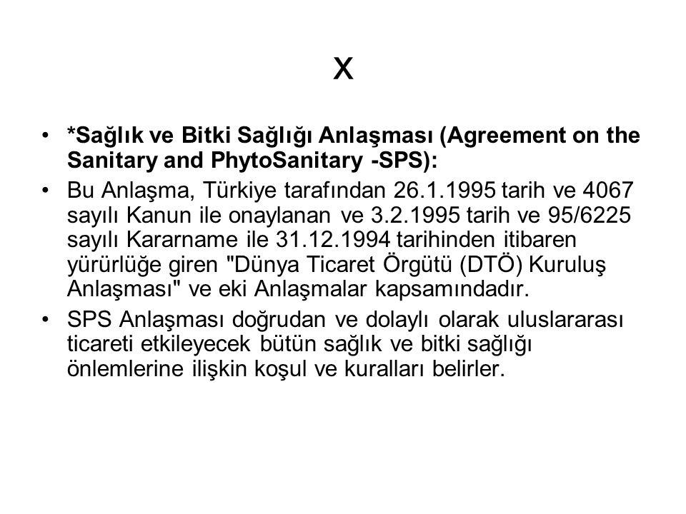 x *Sağlık ve Bitki Sağlığı Anlaşması (Agreement on the Sanitary and PhytoSanitary -SPS): Bu Anlaşma, Türkiye tarafından 26.1.1995 tarih ve 4067 sayılı