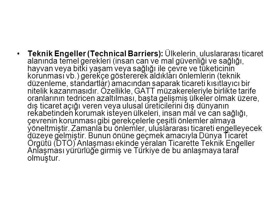 Teknik Engeller (Technical Barriers): Ülkelerin, uluslararası ticaret alanında temel gerekleri (insan can ve mal güvenliği ve sağlığı, hayvan veya bit