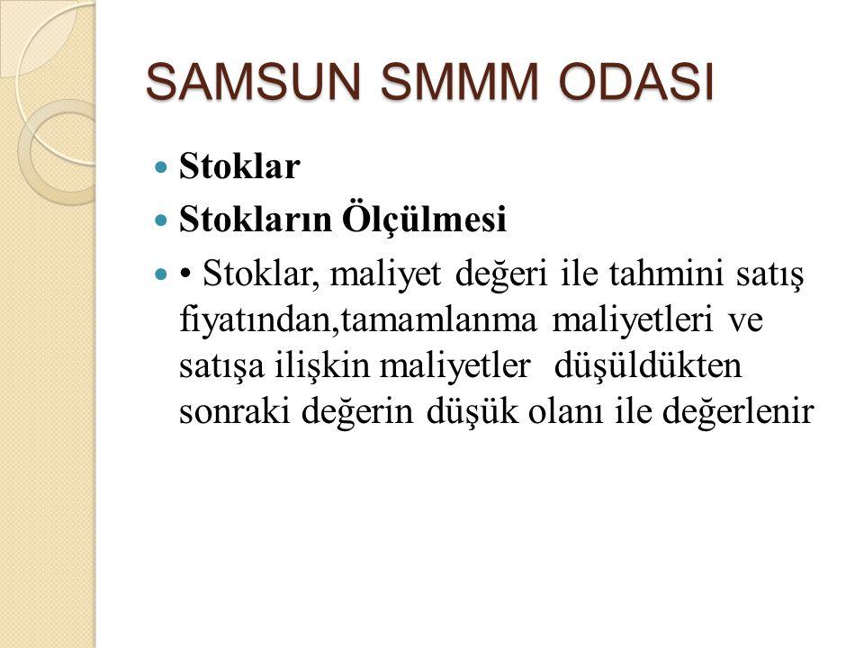 SAMSUN SMMM ODASI Stoklar Stokların Ölçülmesi Stoklar, maliyet değeri ile tahmini satış fiyatından,tamamlanma maliyetleri ve satışa ilişkin maliyetler