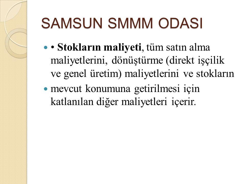 SAMSUN SMMM ODASI Stokların maliyeti, tüm satın alma maliyetlerini, dönüştürme (direkt işçilik ve genel üretim) maliyetlerini ve stokların mevcut konu