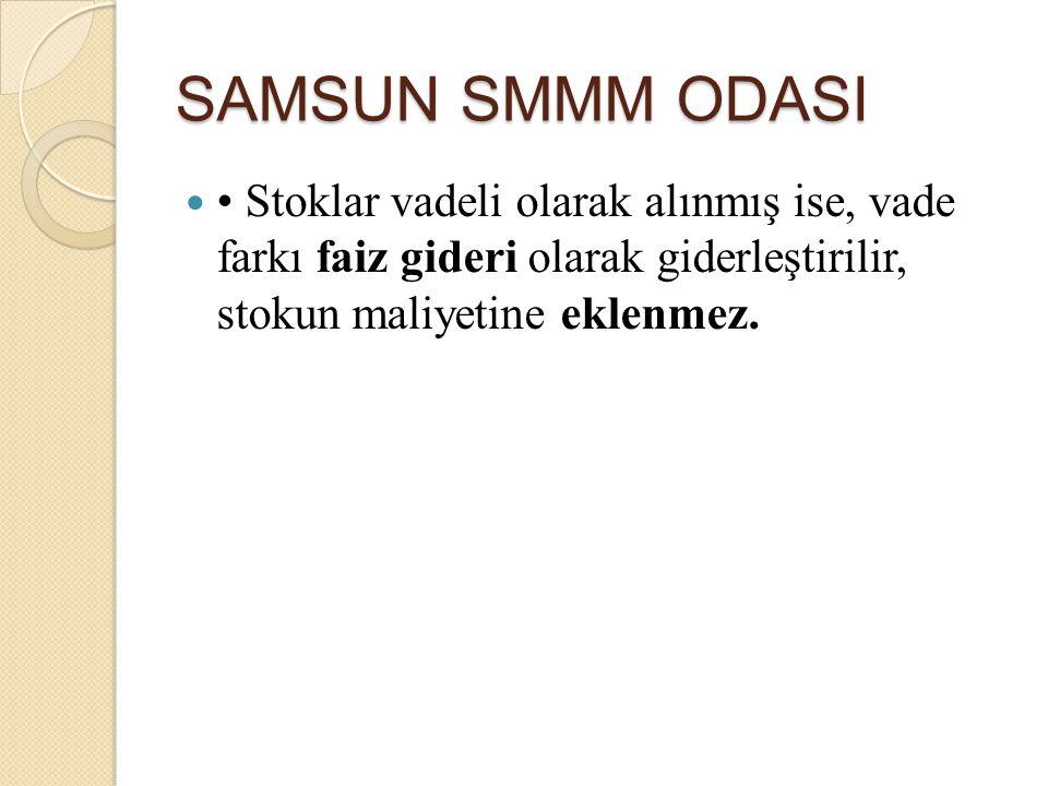 SAMSUN SMMM ODASI Stoklar vadeli olarak alınmış ise, vade farkı faiz gideri olarak giderleştirilir, stokun maliyetine eklenmez.
