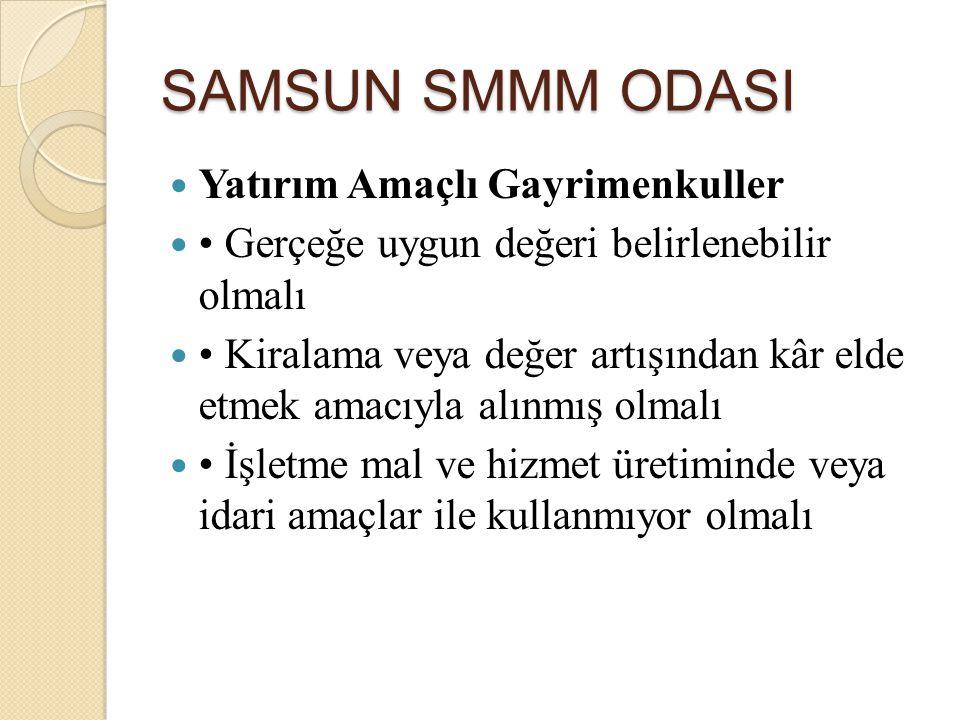 SAMSUN SMMM ODASI Yatırım Amaçlı Gayrimenkuller Gerçeğe uygun değeri belirlenebilir olmalı Kiralama veya değer artışından kâr elde etmek amacıyla alın
