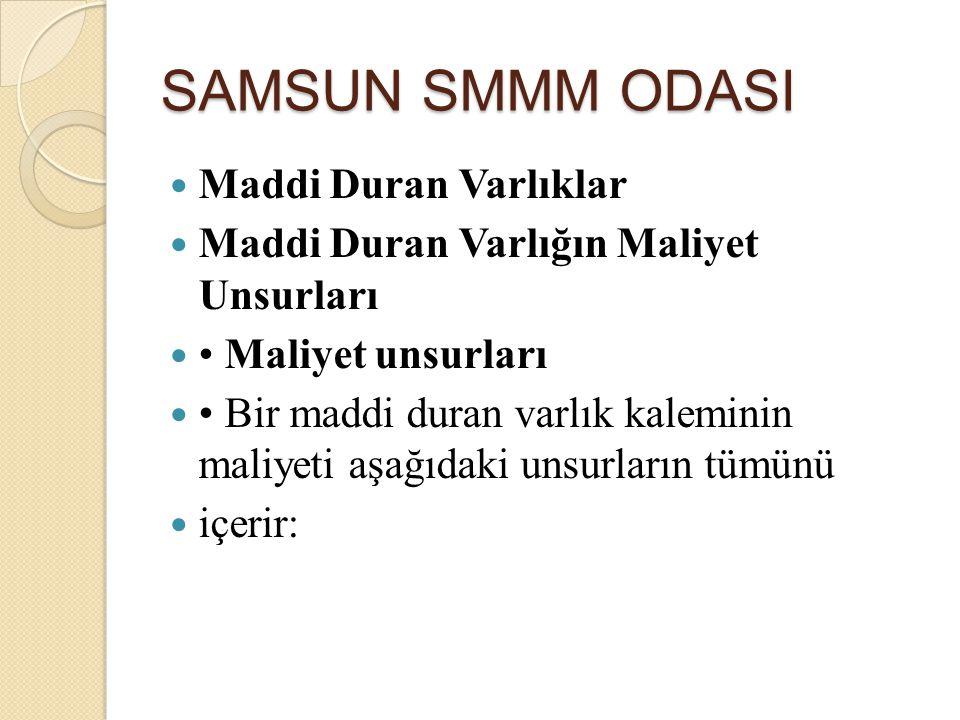 SAMSUN SMMM ODASI Maddi Duran Varlıklar Maddi Duran Varlığın Maliyet Unsurları Maliyet unsurları Bir maddi duran varlık kaleminin maliyeti aşağıdaki u