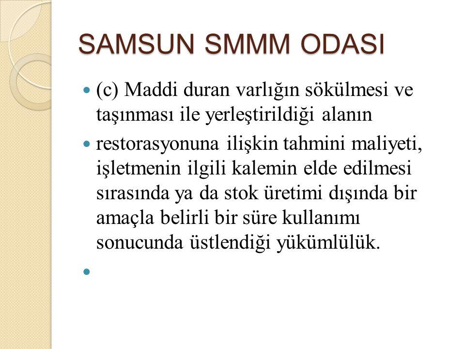 SAMSUN SMMM ODASI (c) Maddi duran varlığın sökülmesi ve taşınması ile yerleştirildiği alanın restorasyonuna ilişkin tahmini maliyeti, işletmenin ilgil