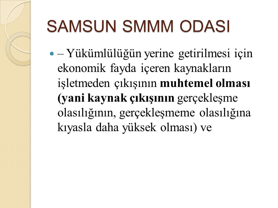 SAMSUN SMMM ODASI – Yükümlülüğün yerine getirilmesi için ekonomik fayda içeren kaynakların işletmeden çıkışının muhtemel olması (yani kaynak çıkışının