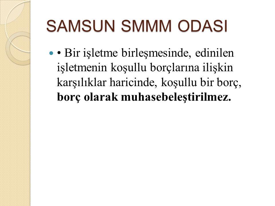 SAMSUN SMMM ODASI Bir işletme birleşmesinde, edinilen işletmenin koşullu borçlarına ilişkin karşılıklar haricinde, koşullu bir borç, borç olarak muhas