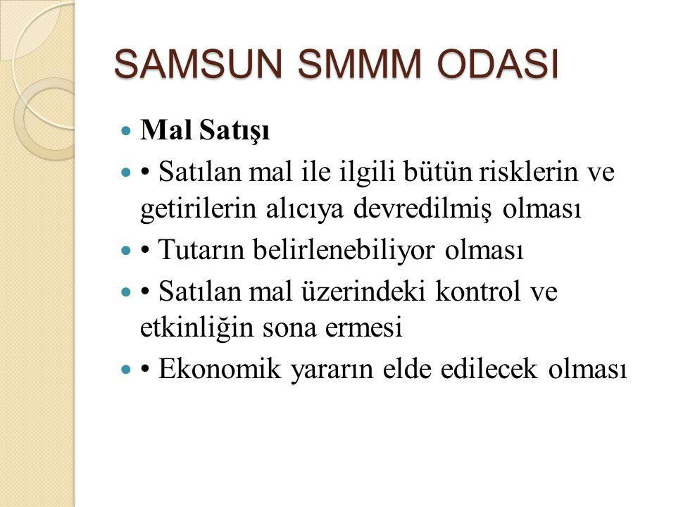 SAMSUN SMMM ODASI Mal Satışı Satılan mal ile ilgili bütün risklerin ve getirilerin alıcıya devredilmiş olması Tutarın belirlenebiliyor olması Satılan