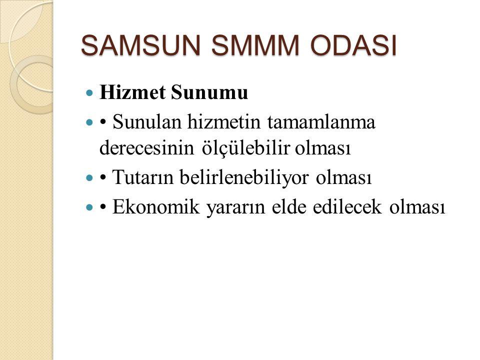 SAMSUN SMMM ODASI Hizmet Sunumu Sunulan hizmetin tamamlanma derecesinin ölçülebilir olması Tutarın belirlenebiliyor olması Ekonomik yararın elde edile