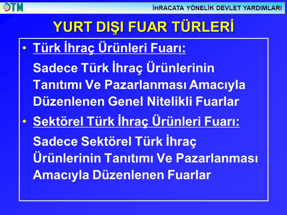 YURT DIŞI FUAR TÜRLERİ Türk İhraç Ürünleri Fuarı: Sadece Türk İhraç Ürünlerinin Tanıtımı Ve Pazarlanması Amacıyla Düzenlenen Genel Nitelikli Fuarlar S