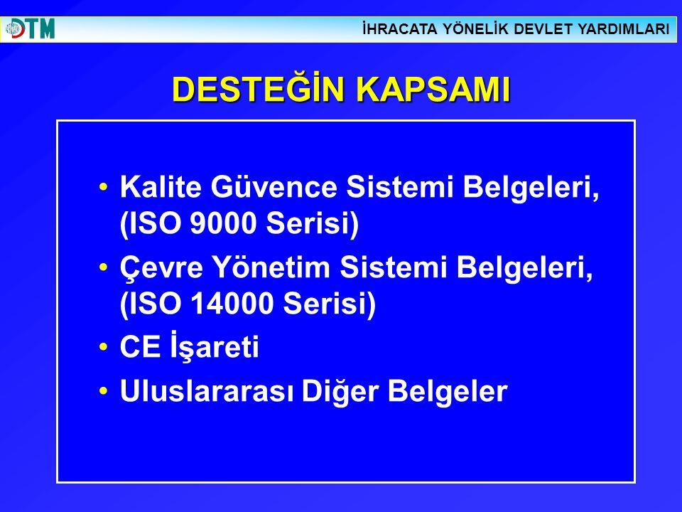 DESTEĞİN KAPSAMI Kalite Güvence Sistemi Belgeleri, (ISO 9000 Serisi) Çevre Yönetim Sistemi Belgeleri, (ISO 14000 Serisi) CE İşareti Uluslararası Diğer Belgeler İHRACATA YÖNELİK DEVLET YARDIMLARI