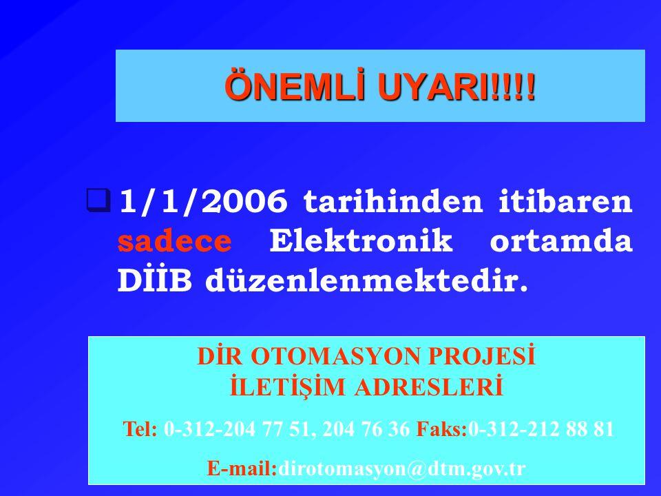 ÖNEMLİ UYARI!!!!  1/1/2006 tarihinden itibaren sadece Elektronik ortamda DİİB düzenlenmektedir. DİR OTOMASYON PROJESİ İLETİŞİM ADRESLERİ Tel: 0-312-2