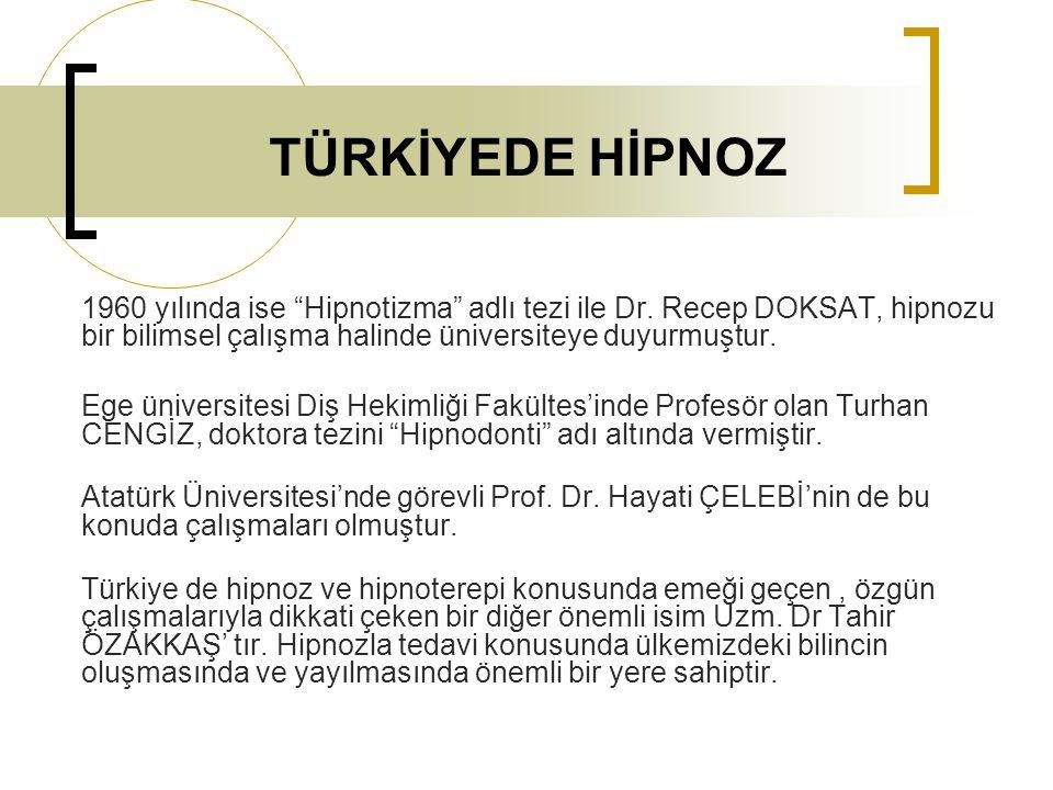 """TÜRKİYEDE HİPNOZ 1960 yılında ise """"Hipnotizma"""" adlı tezi ile Dr. Recep DOKSAT, hipnozu bir bilimsel çalışma halinde üniversiteye duyurmuştur. Ege üniv"""