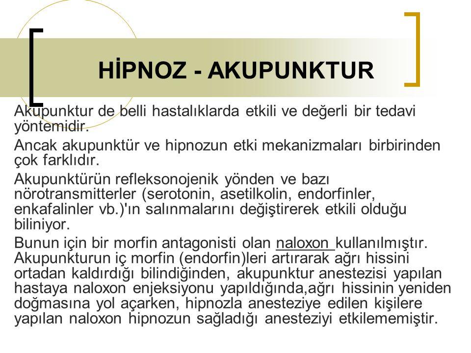 HİPNOZ - AKUPUNKTUR Akupunktur de belli hastalıklarda etkili ve değerli bir tedavi yöntemidir. Ancak akupunktür ve hipnozun etki mekanizmaları birbiri