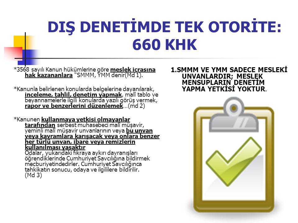 DIŞ DENETİMDE TEK OTORİTE: 660 KHK *3568 sayılı Kanun hükümlerine göre meslek icrasına hak kazananlara SMMM, YMM denir(Md 1).