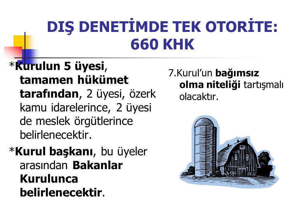 DIŞ DENETİMDE TEK OTORİTE: 660 KHK *Kurulun 5 üyesi, tamamen hükümet tarafından, 2 üyesi, özerk kamu idarelerince, 2 üyesi de meslek örgütlerince belirlenecektir.