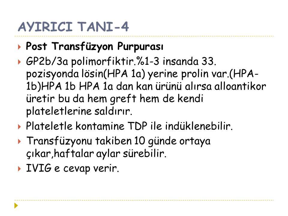 AYIRICI TANI-4  Post Transfüzyon Purpurası  GP2b/3a polimorfiktir.%1-3 insanda 33. pozisyonda lösin(HPA 1a) yerine prolin var.(HPA- 1b)HPA 1b HPA 1a