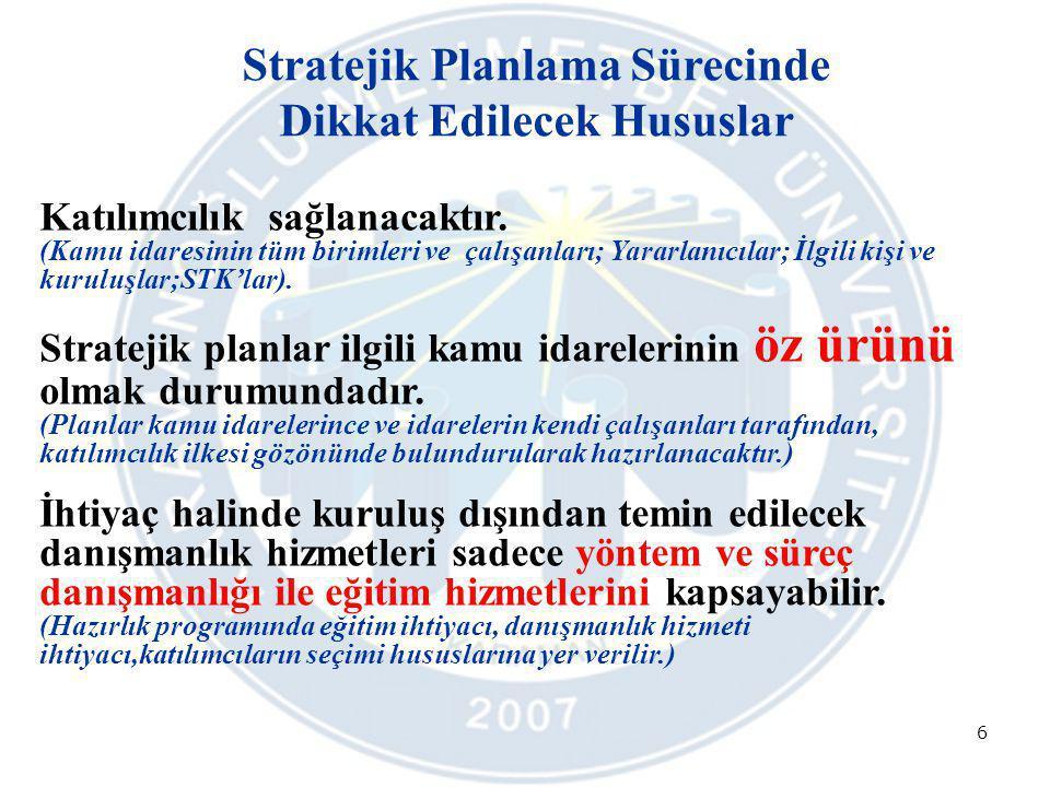 6 Stratejik Planlama Sürecinde Dikkat Edilecek Hususlar Katılımcılık sağlanacaktır. (Kamu idaresinin tüm birimleri ve çalışanları; Yararlanıcılar; İlg