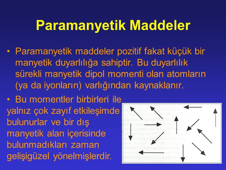 Paramanyetik Maddeler Paramanyetik maddeler pozitif fakat küçük bir manyetik duyarlılığa sahiptir. Bu duyarlılık sürekli manyetik dipol momenti olan a