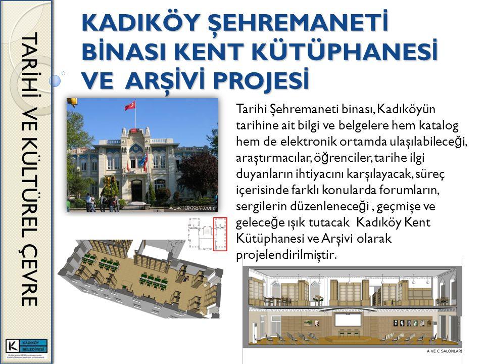 KADIKÖY ŞEHREMANET İ B İ NASI KENT KÜTÜPHANES İ VE ARŞ İ V İ PROJES İ TAR İ H İ VE KÜLTÜREL ÇEVRE Tarihi Şehremaneti binası, Kadıköyün tarihine ait bi