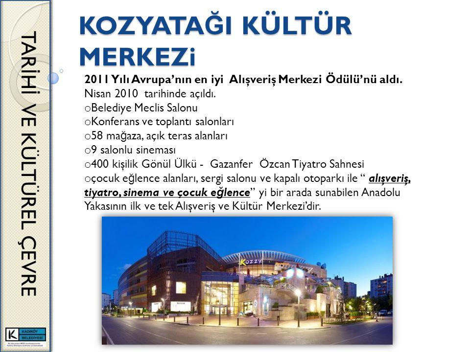 KOZYATA Ğ I KÜLTÜR MERKEZi TAR İ H İ VE KÜLTÜREL ÇEVRE 2011 Yılı Avrupa'nın en iyi Alışveriş Merkezi Ödülü'nü aldı.