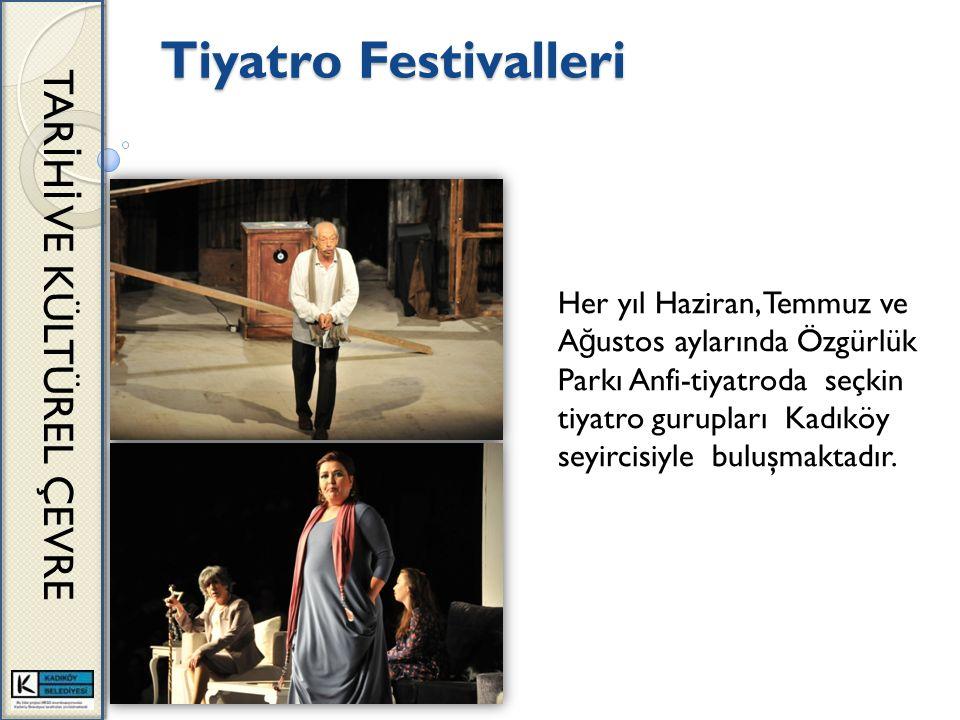 Tiyatro Festivalleri TAR İ H İ VE KÜLTÜREL ÇEVRE Her yıl Haziran, Temmuz ve A ğ ustos aylarında Özgürlük Parkı Anfi-tiyatroda seçkin tiyatro gurupları Kadıköy seyircisiyle buluşmaktadır.