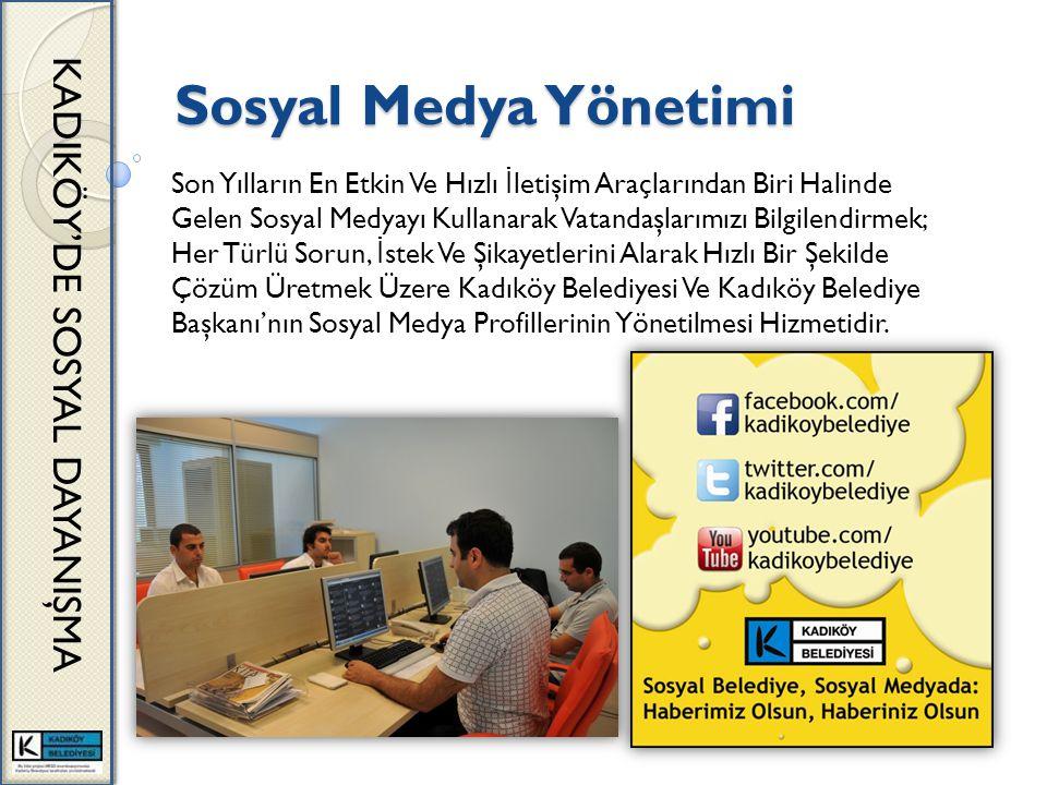 Sosyal Medya Yönetimi KADIKÖY'DE SOSYAL DAYANIŞMA Son Yılların En Etkin Ve Hızlı İ letişim Araçlarından Biri Halinde Gelen Sosyal Medyayı Kullanarak Vatandaşlarımızı Bilgilendirmek; Her Türlü Sorun, İ stek Ve Şikayetlerini Alarak Hızlı Bir Şekilde Çözüm Üretmek Üzere Kadıköy Belediyesi Ve Kadıköy Belediye Başkanı'nın Sosyal Medya Profillerinin Yönetilmesi Hizmetidir.