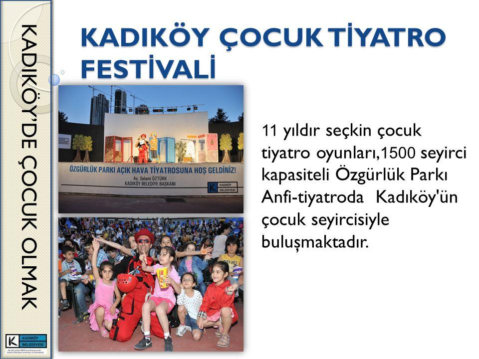 KADIKÖY ÇOCUK T İ YATRO FEST İ VAL İ KADIKÖY'DE ÇOCUK OLMAK 11 yıldır seçkin çocuk tiyatro oyunları, 1500 seyirci kapasiteli Özgürlük Parkı Anfi-tiyatroda Kadıköy ün çocuk seyircisiyle buluşmaktadır.