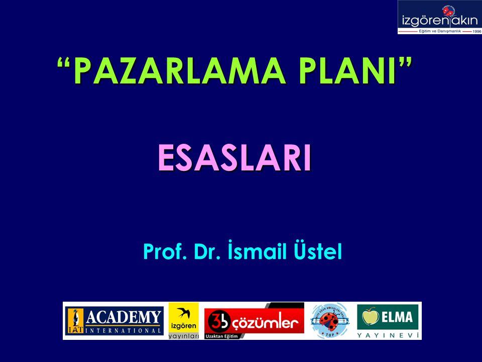 Prof. Dr. İsmail Üstel PAZARLAMA PLANI PAZARLAMA PLANI ESASLARI ESASLARI