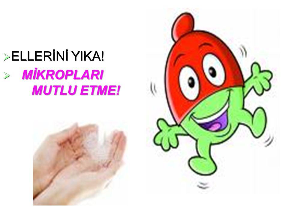  ELLERİNİ YIKA!  MİKROPLARI MUTLU ETME!
