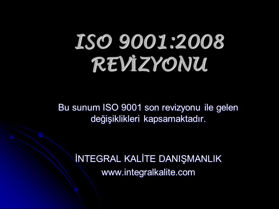 ISO 9001:2008 REV İ ZYONU ISO 9001:2008 standardı 15 Kasım 2008 tarihinde yayınlanmıştır.