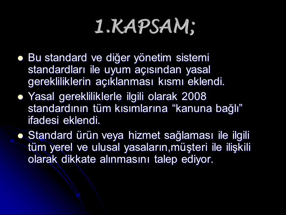 1.KAPSAM; Bu standard ve diğer yönetim sistemi standardları ile uyum açısından yasal gerekliliklerin açıklanması kısmı eklendi. Bu standard ve diğer y