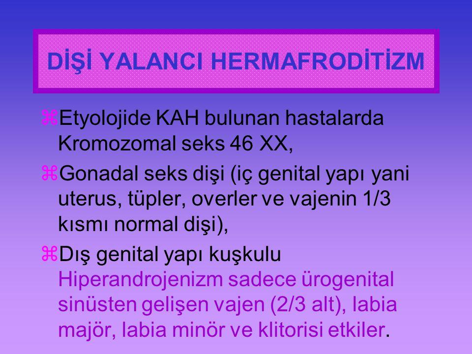  Etyolojide KAH bulunan hastalarda Kromozomal seks 46 XX,  Gonadal seks dişi (iç genital yapı yani uterus, tüpler, overler ve vajenin 1/3 kısmı norm