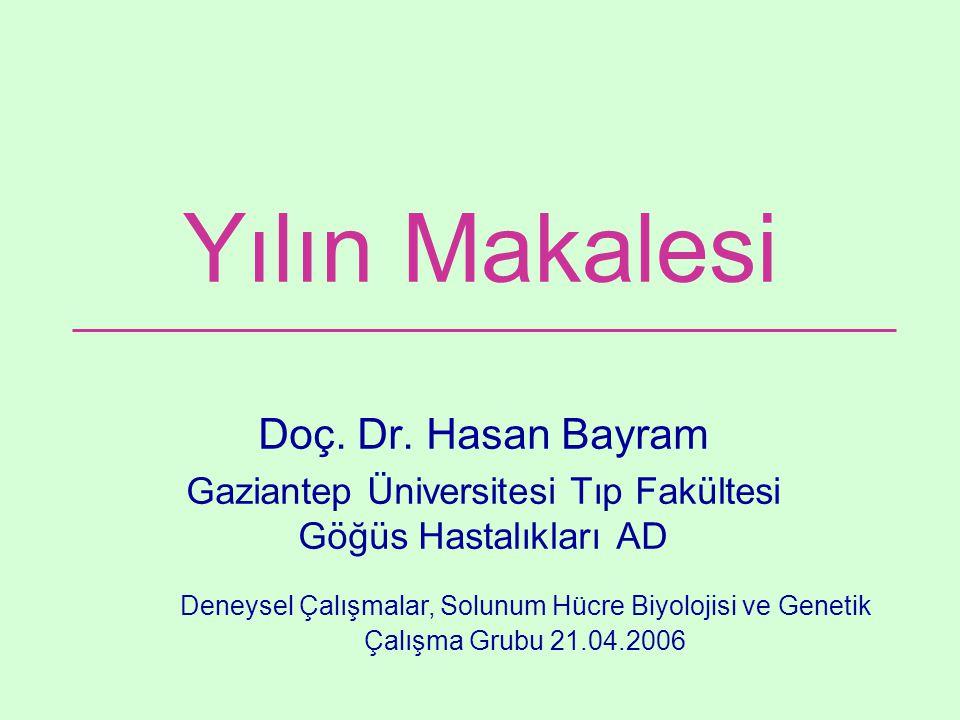 Yılın Makalesi Doç. Dr. Hasan Bayram Gaziantep Üniversitesi Tıp Fakültesi Göğüs Hastalıkları AD Deneysel Çalışmalar, Solunum Hücre Biyolojisi ve Genet